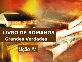 Romanos_Lição 4.pptx