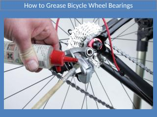 How to Grease Bicycle Wheel Bearings.pptx