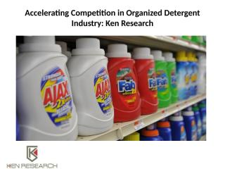 Accelerating Competition in Organized Detergent Industry.pptx