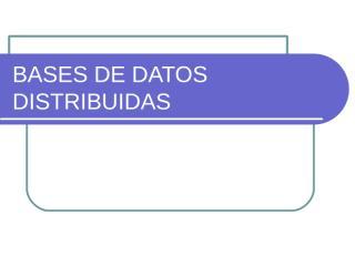 BASES_DE_DATOS_DISTRIBUIDAS-ARQUITECTURA.ppt