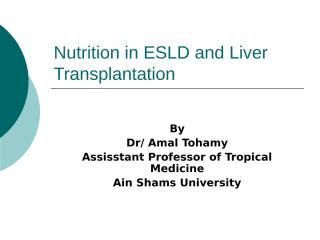 Nutrition in ESLD and Liver Transplantation.ppt