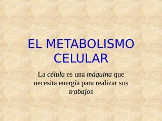 EL_METABOLISMO_CELULAR - copia.ppt