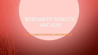 Bobsweep Robotic Vacuum.pptx