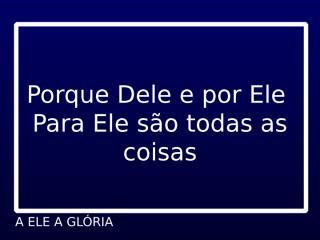 A ELE A GLÓRIA-Marcelinho.ppt