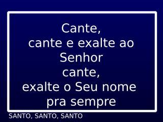 SANTO, SANTO É O SENHOR PODEROSO + HCC 2 - SANTO,SANTO,SANTO.ppt
