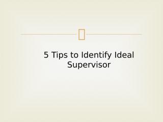 5 Tips to Identify an Ideal Supervisor for Ph.D.pptx